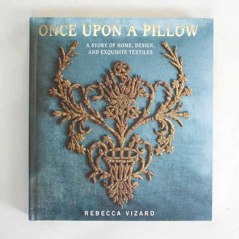 Once Upon A Pillow:<br>A Story of Home, Design, and Exquisite Textiles Book Rebecca Vizard