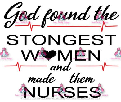 God found the strongest women and made them nurses svg - Candi's Vinyl Creations