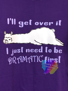 I'll Get Over It I Just Need To Be Dramatic First Tee Shirt - Candi's Vinyl Creations