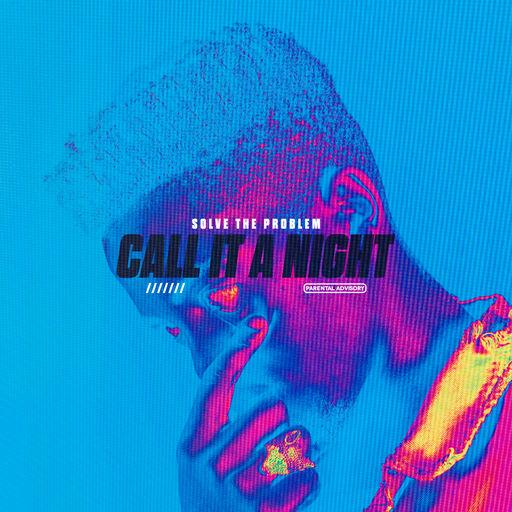 Solve The Problem - Call It A Night [Prod. by 808x]