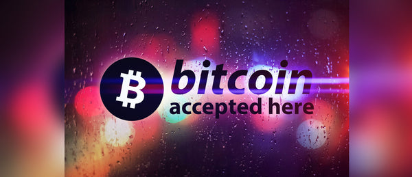 Bitcoin now accepted - Because you asked!