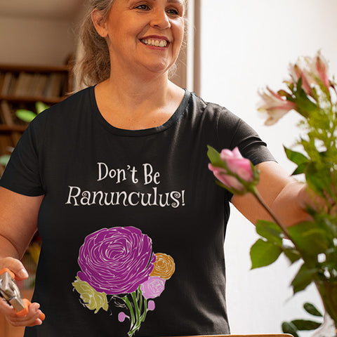 Don't Be Ranunculus - Funny Gardening Colorful T-shirt