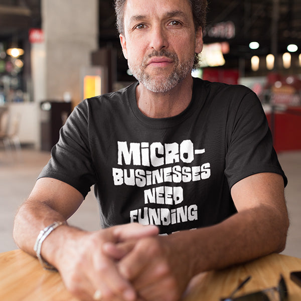 Micro-Businesses Need Funding Now T-shirt