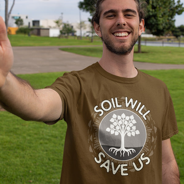Soil Will Save Us T-shirt for Ecologists, Farmers and Gardeners
