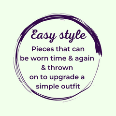Easy style; pieces that can be worn time and again and thrown on to upgrade a simple outfit