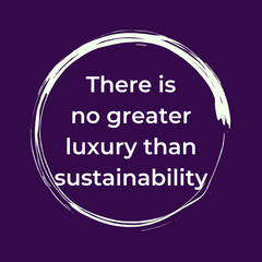 There is no greater luxury than sustainability