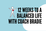 12 Weeks To A Balanced Life With Coach Bradie