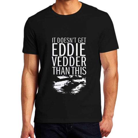 Doesn-T-Get-Eddie-Vedder-Than-For-Black-Dua-Mens-Gildan-Tshirt