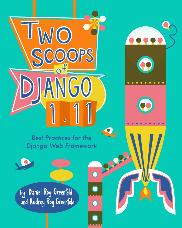 Two Scoops of Django 1 11: Best Practices for the Django Web