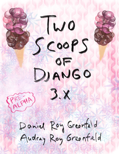 Two Scoops of Django 3.x: Best Practices for the Django Web Framework