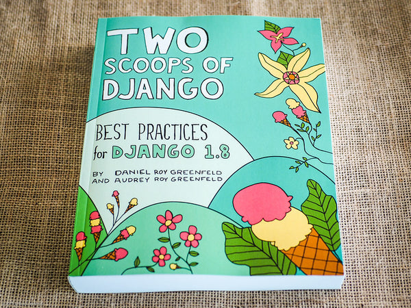 Two Scoops of Django: Best Practices for Django 1.8