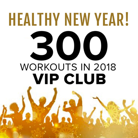 Go Live! Go Strong! <br>Go for 300 Workouts in 2018!