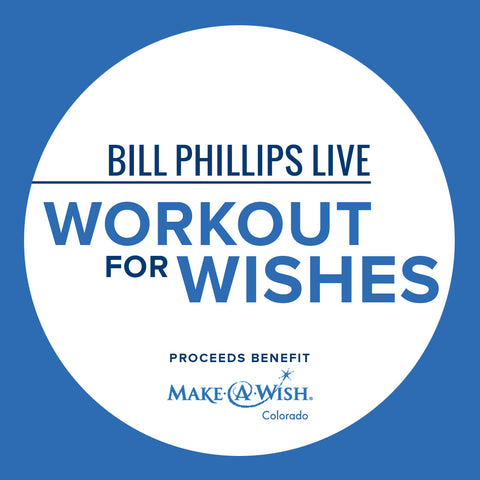 BILL PHILLIPS LIVE! <BR> WORKOUT FOR WISHES <BR> JULY 10TH - 16TH, 2017