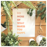 Do More Of What Makes You Happy Wall Print