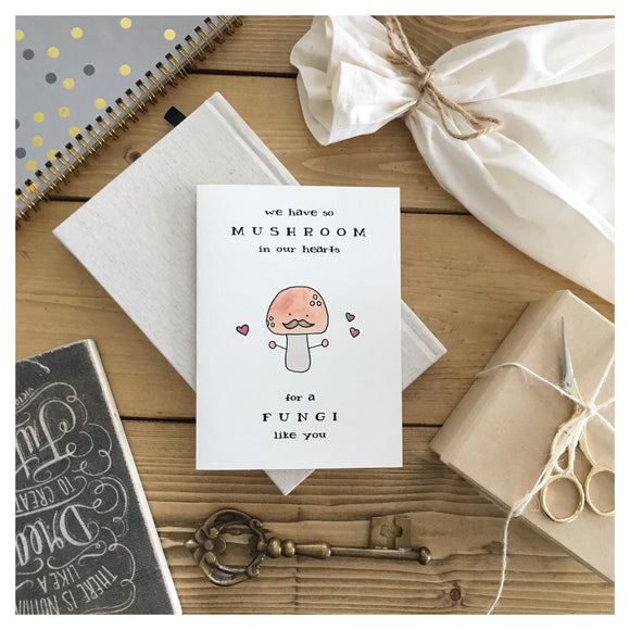 We Have So Mushroom In Our Hearts For A Fungi Like You Card