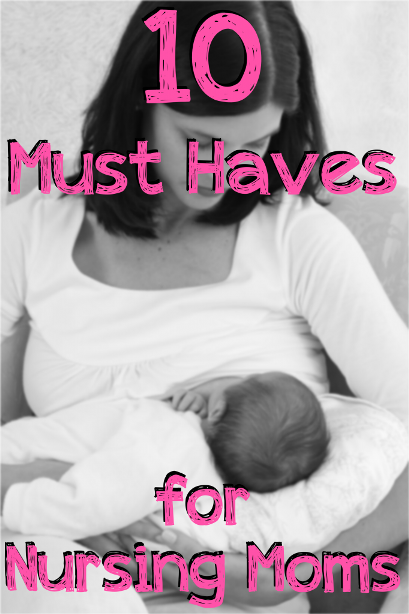 10 Must Haves for Nursing Moms