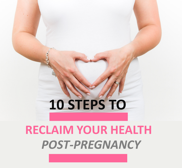 As a mom, or a to-be-mom, your health is more important than ever. Here are 10 steps to reclaiming your health post pregnancy.