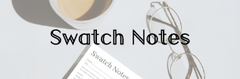 Swatch Notes