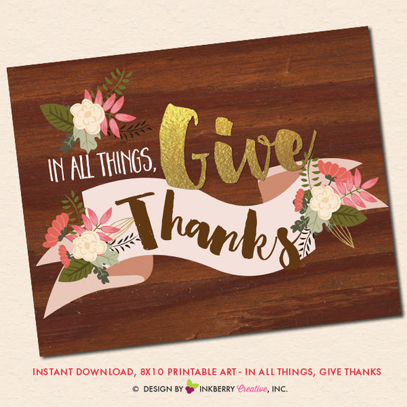 Thanksgiving Printable Sign - In All Things Give Thanks - Floral and Gold Thanksgiving Print, Printable 8x10 Wall Art, Thanksgiving Printable Art, Give Thanks