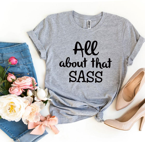 All About That Sass T-shirt - CanalSide Cravings