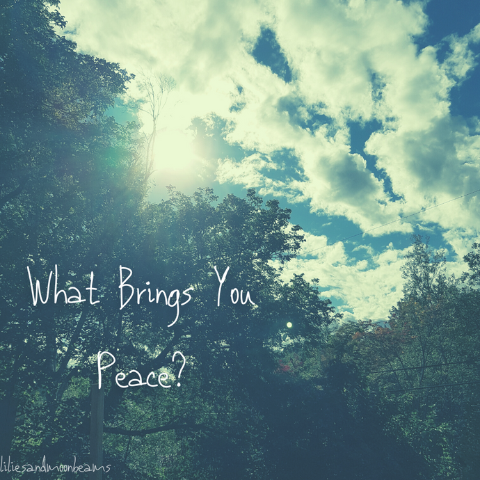 Thursday Thoughts - What Brings You Peace?