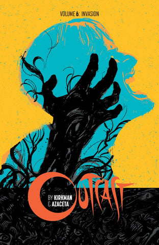 OUTCAST BY KIRKMAN & AZACETA VOLUME 06 INVASION