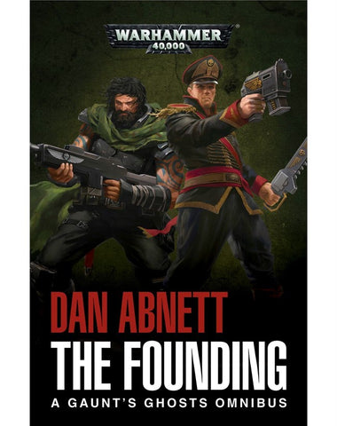 40K GAUNTS GHOSTS: THE FOUNDING BY DAN ABNETT