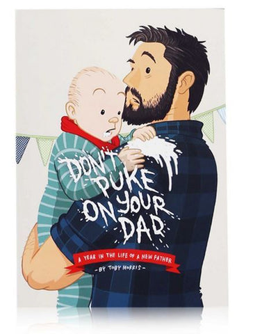 DONT PUKE ON YOUR DAD BY TOBY MORRIS