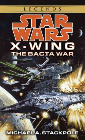 STAR WARS X WING THE BACTA WAR BY MICHAEL A STACKPOLE