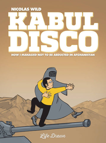 KABUL DISCO BOOK 01 HOW I MANGAGED NOT TO BE ABDUCTED IN AFGHANISTAN