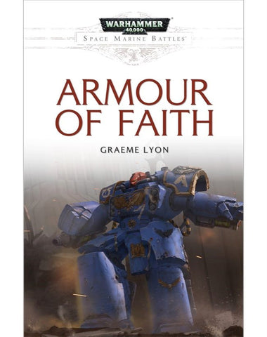 40K SPACE MARINE BATTLES ARMOUR OF FAITH BY GRAEME LYON