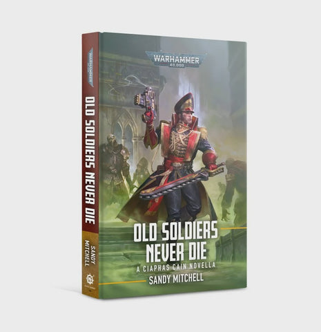 40K CIAPHAS CAIN: OLD SOLDIERS NEVER DIE BY SANDY MITCHELL HC