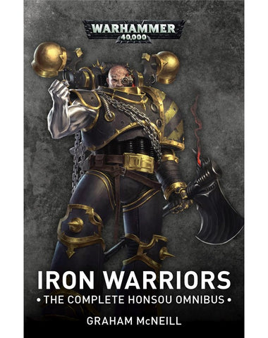 40K IRON WARRIORS THE OMNIBUS BY GRAHAM MCNEILL