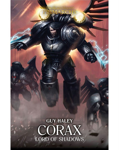 HORUS HERESY PRIMARCHS CORAX: LORD OF SHADOWS BY GUY HAYLEY HC