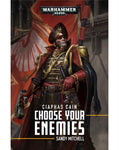 40K CIAPHAS CAIN: CHOOSE YOUR ENEMIES BY SANDY MITCHELL