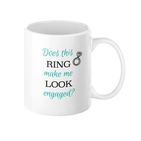 """Does This Ring Make Me Look Engaged?"" Coffee Mug 11oz - Jess Chic Boutique"