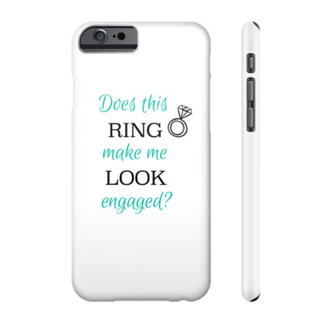 """Does This Ring Make Me Look Engaged?"" Phone Case Slim iPhone 6 - Jess Chic Boutique"