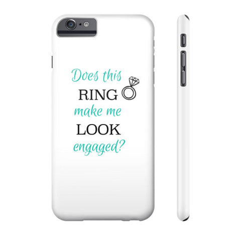 """Does This Ring Make Me Look Engaged?"" Phone Case Slim iPhone 6 Plus - Jess Chic Boutique"