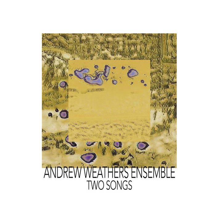 Andrew Weathers Ensemble // Two Songs TAPE