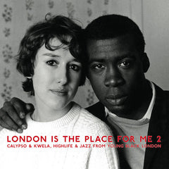 Various Artists // London Is The Place For Me 2 (Calypso & Kwela, Highlife & Jazz From Young Black London) 2xLP