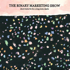 The Binary Marketing Show // Short-Term Fix For a Long-Term Death TAPE