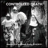 CONTROLLED DEATH // Selected Evil and Death Works 2018-2019 CD