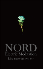 NORD // Electric Meditation-Live materials 2015-2017 TAPE