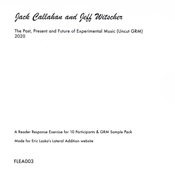 Jack Callahan & Jeff Witscher // The Past, Present and Future of Experimental Music (Uncut GRM) CD