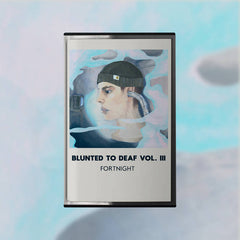 fortnight // blunted to deaf vol. III TAPE