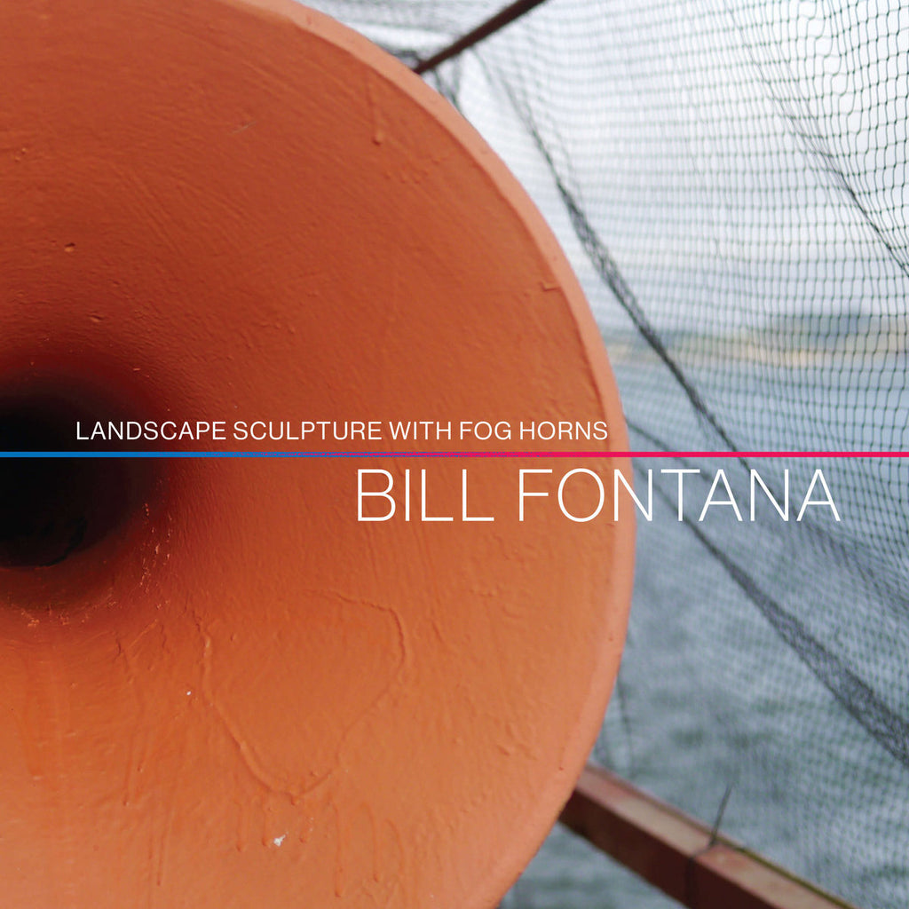 Bill Fontana //  Landscape Sculpture With Fog Horns CD