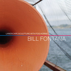 [pre-order] Bill Fontana //  Landscape Sculpture With Fog Horns CD