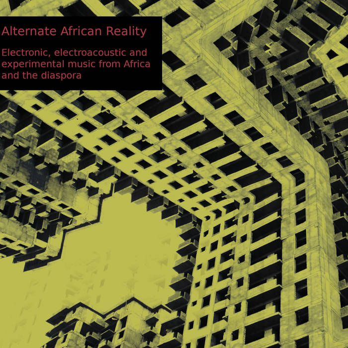 VA // Alternate African Reality – Electronic, electroacoustic and experimental music from Africa and the diaspora 2xCD