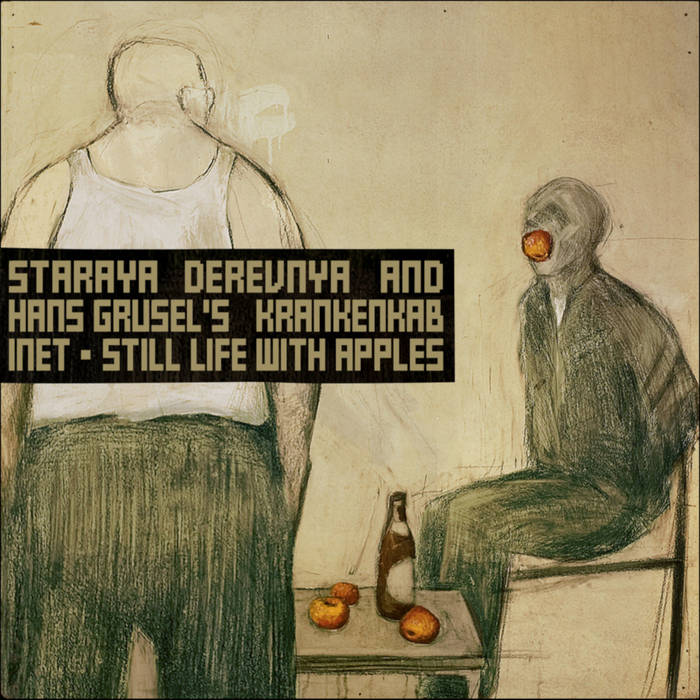 Staraya Derevnya & Hans Grusel's Krankenkabinet // Still Life With Apples TAPE