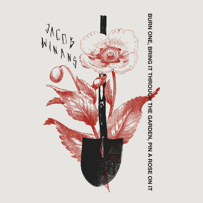 Jacob Winans // Burn one, bring it through the garden, pin a rose on it TAPE
